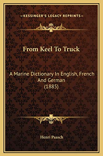 9781169352247: From Keel To Truck: A Marine Dictionary In English, French And German (1885)