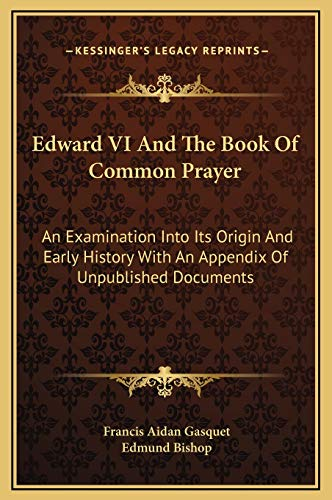 9781169353275: Edward VI And The Book Of Common Prayer: An Examination Into Its Origin And Early History With An Appendix Of Unpublished Documents