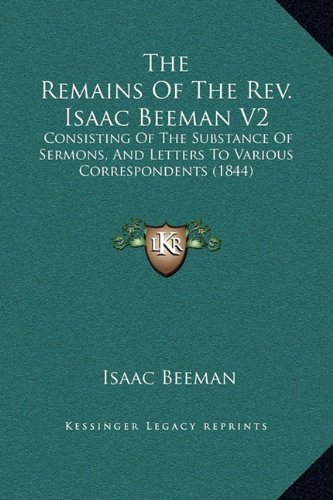 9781169353589: The Remains Of The Rev. Isaac Beeman V2: Consisting Of The Substance Of Sermons, And Letters To Various Correspondents (1844)