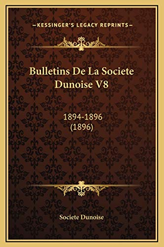 9781169354432: Bulletins De La Societe Dunoise V8: 1894-1896 (1896) (French Edition)
