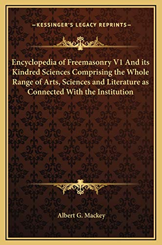 9781169354500: Encyclopedia of Freemasonry V1 And its Kindred Sciences Comprising the Whole Range of Arts, Sciences and Literature as Connected With the Institution