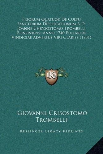 9781169354685: Priorum Quatuor de Cultu Sanctorum Dissertationum A D. Joanne Chrysostomo Trombelli Bononiensi Anno 1740 Editarum Vindiciae Adversus Viri Clariss (1751)