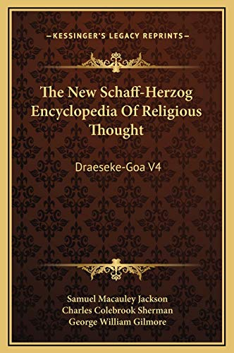 9781169354814: The New Schaff-Herzog Encyclopedia Of Religious Thought: Draeseke-Goa V4