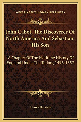 9781169356481: John Cabot, The Discoverer Of North America And Sebastian, His Son: A Chapter Of The Maritime History Of England Under The Tudors, 1496-1557