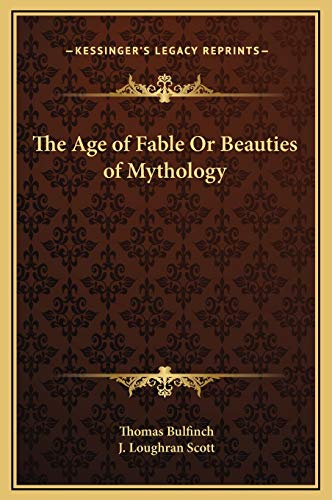 The Age of Fable Or Beauties of Mythology (9781169356979) by Thomas Bulfinch; J. Loughran Scott