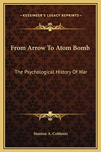 9781169357037: From Arrow To Atom Bomb: The Psychological History Of War