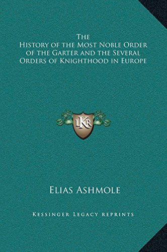 9781169360839: The History of the Most Noble Order of the Garter and the Several Orders of Knighthood in Europe