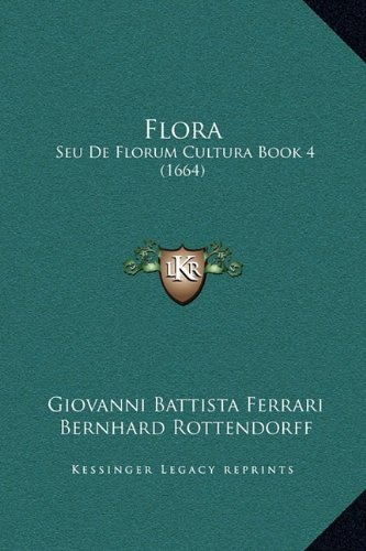9781169362048: Flora: Seu De Florum Cultura Book 4 (1664) (Latin Edition)