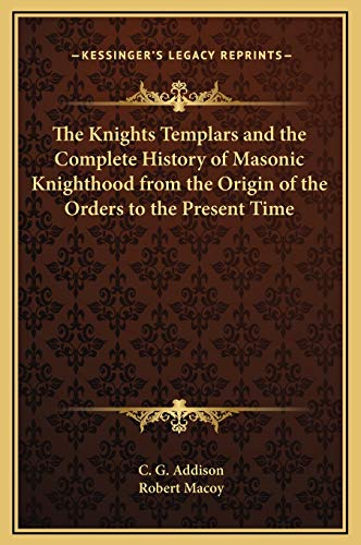 9781169364783: The Knights Templars and the Complete History of Masonic Knighthood from the Origin of the Orders to the Present Time