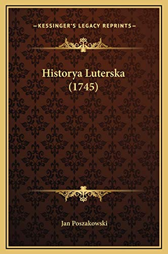 9781169365506: Historya Luterska (1745) (Polish Edition)