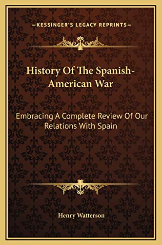 9781169366374: History Of The Spanish-American War: Embracing A Complete Review Of Our Relations With Spain