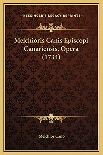 Melchioris Canis Episcopi Canariensis, Opera (1734) (Latin