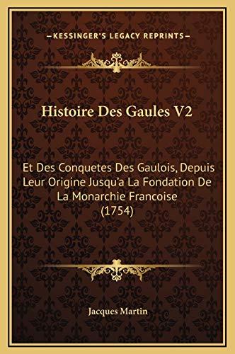 9781169368736: Histoire Des Gaules V2: Et Des Conquetes Des Gaulois, Depuis Leur Origine Jusqu'a La Fondation de La Monarchie Francoise (1754)