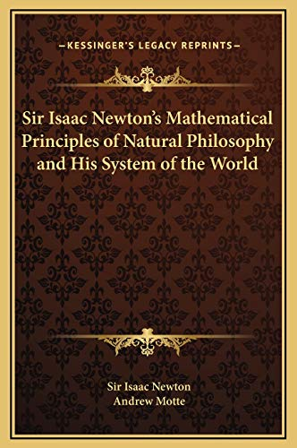 Sir Isaac Newton's Mathematical Principles of Natural Philosophy and His System of the World: ...