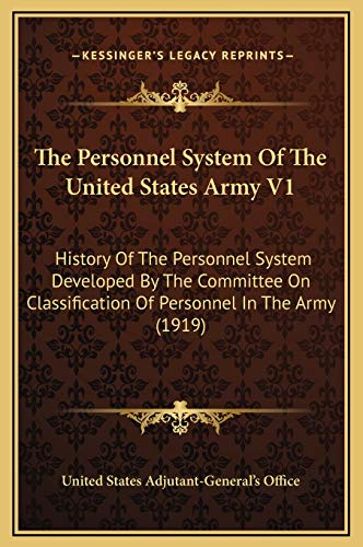 9781169370043: The Personnel System Of The United States Army V1: History Of The Personnel System Developed By The Committee On Classification Of Personnel In The Army (1919)