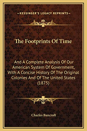 9781169371361: The Footprints Of Time: And A Complete Analysis Of Our American System Of Government, With A Concise History Of The Original Colonies And Of The United States (1875)