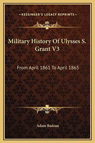 9781169371811: Military History of Ulysses S. Grant V3: From April 1861 to April 1865