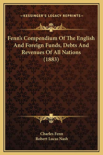 9781169372139: Fenn's Compendium Of The English And Foreign Funds, Debts And Revenues Of All Nations (1883)