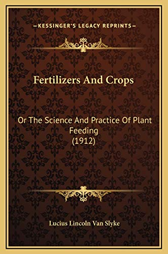 9781169372542: Fertilizers And Crops: Or The Science And Practice Of Plant Feeding (1912)