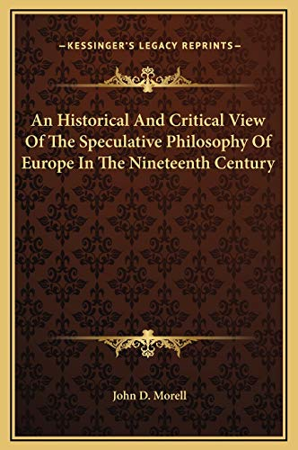 9781169372757: An Historical and Critical View of the Speculative Philosophy of Europe in the Nineteenth Century