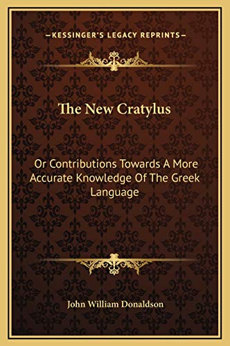 9781169373150: The New Cratylus: Or Contributions Towards A More Accurate Knowledge Of The Greek Language