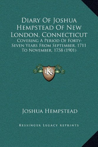 9781169373754: Diary Of Joshua Hempstead Of New London, Connecticut: Covering A Period Of Forty-Seven Years From September, 1711 To November, 1758 (1901)