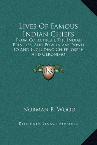 9781169374614: Lives Of Famous Indian Chiefs: From Cofachiqui, The Indian Princess, And Powhatan; Down To And Including Chief Joseph And Geronimo