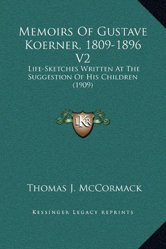 9781169375178: Memoirs Of Gustave Koerner, 1809-1896 V2: Life-Sketches Written At The Suggestion Of His Children (1909)