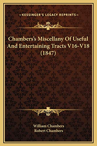 Chambers's Miscellany Of Useful And Entertaining Tracts V16-V18 (1847) (116937543X) by Chambers, William; Chambers, Robert