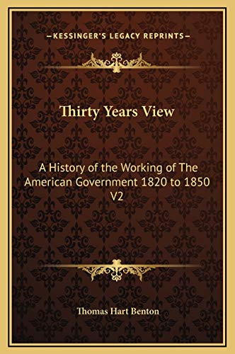 Thirty Years View: A History of the Working of The American Government 1820 to 1850 V2 (1169376126) by Benton, Thomas Hart