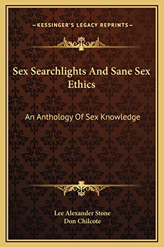 9781169377103: Sex Searchlights And Sane Sex Ethics: An Anthology Of Sex Knowledge