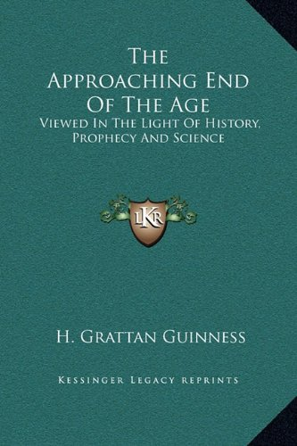 The Approaching End of the Age Viewed: H. Grattan Guinness