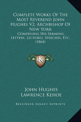9781169377752: Complete Works Of The Most Reverend John Hughes V2, Archbishop Of New York: Comprising His Sermons, Letters, Lectures, Speeches, Etc. (1864)