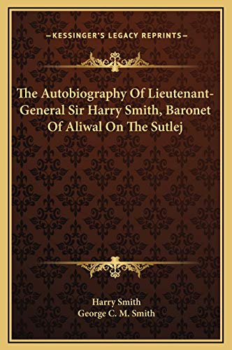 9781169378681: The Autobiography Of Lieutenant-General Sir Harry Smith, Baronet Of Aliwal On The Sutlej