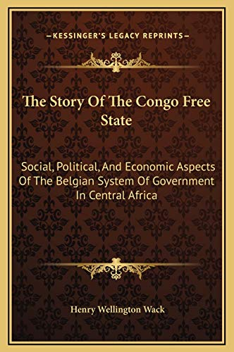 9781169378872: The Story Of The Congo Free State: Social, Political, And Economic Aspects Of The Belgian System Of Government In Central Africa