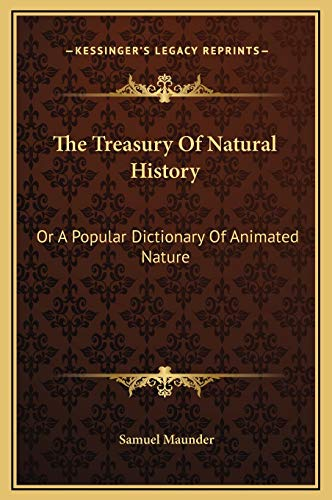 The Treasury Of Natural History: Or A Popular Dictionary Of Animated Nature (1169379125) by Samuel Maunder