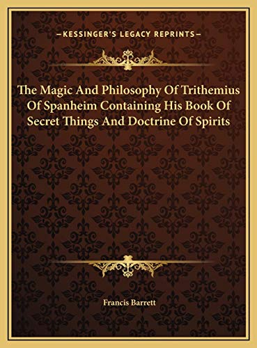 9781169380455: The Magic And Philosophy Of Trithemius Of Spanheim Containing His Book Of Secret Things And Doctrine Of Spirits
