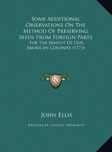 9781169383814: Some Additional Observations On The Method Of Preserving Seeds From Foreign Parts: For The Benefit Of Our American Colonies (1773)