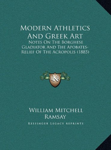 9781169385252: Modern Athletics And Greek Art: Notes On The Borghese Gladiator And The Apobates-Relief Of The Acropolis (1885)