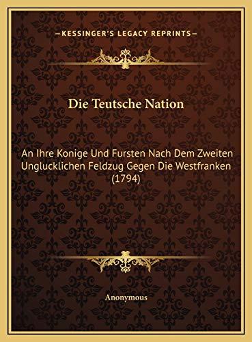 9781169386525: Die Teutsche Nation: An Ihre Konige Und Fursten Nach Dem Zweiten Unglucklichen Feldzug Gegen Die Westfranken (1794) (German Edition)