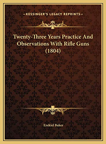 9781169387782: Twenty-Three Years Practice And Observations With Rifle Guns (1804)