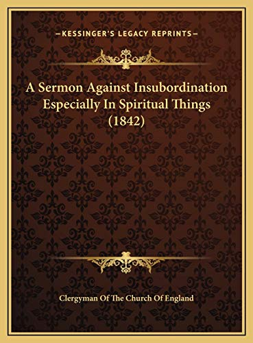 9781169388383: A Sermon Against Insubordination Especially In Spiritual Things (1842)