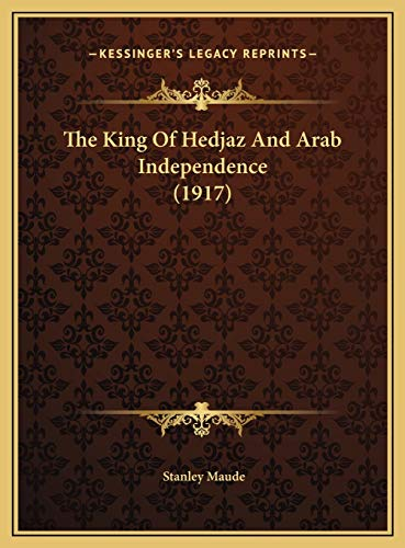 9781169394087: The King Of Hedjaz And Arab Independence (1917)