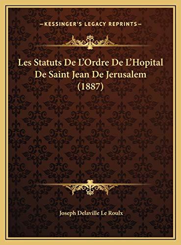 9781169395633: Les Statuts De L'Ordre De L'Hopital De Saint Jean De Jerusalem (1887) (French Edition)