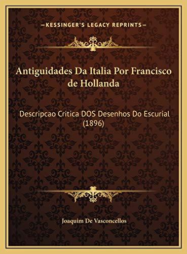 9781169396401: Antiguidades Da Italia Por Francisco de Hollanda: Descripcao Critica DOS Desenhos Do Escurial (1896) (Portuguese Edition)