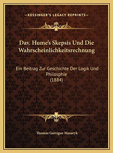 9781169396784: Dav. Hume's Skepsis Und Die Wahrscheinlichkeitsrechnung: Ein Beitrag Zur Geschichte Der Logik Und Philosphie (1884) (German Edition)