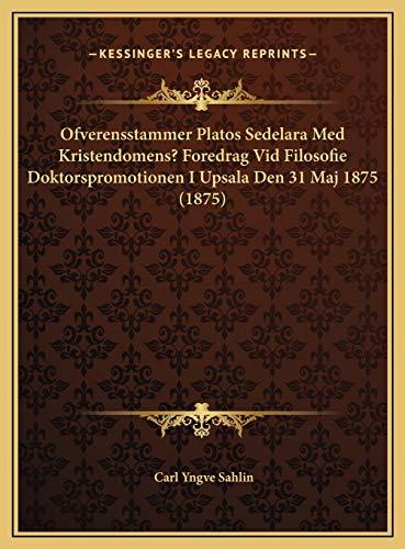 9781169397316: Ofverensstammer Platos Sedelara Med Kristendomens? Foredrag Vid Filosofie Doktorspromotionen I Upsala Den 31 Maj 1875 (1875) (Swedish Edition)