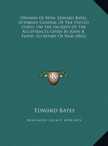 9781169401686: Opinion Of Hon. Edward Bates, Attorney General Of The United States, On The Validity Of The Acceptances Given By John B. Floyd, Secretary Of War (1862)