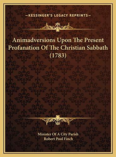 9781169403598: Animadversions Upon The Present Profanation Of The Christian Sabbath (1783)
