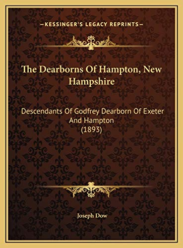 9781169404311: The Dearborns Of Hampton, New Hampshire: Descendants Of Godfrey Dearborn Of Exeter And Hampton (1893)